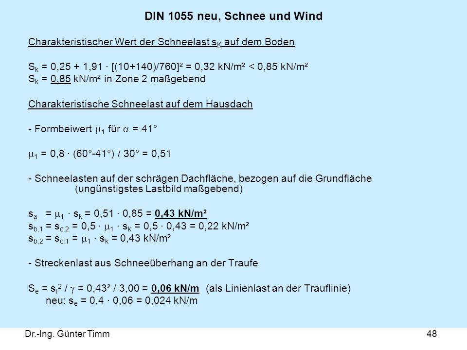 Dr.-Ing. Günter Timm48 DIN 1055 neu, Schnee und Wind Charakteristischer Wert der Schneelast s K auf dem Boden S k = 0,25 + 1,91 · [(10+140)/760]² = 0,