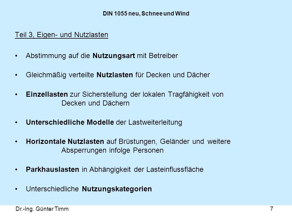Dr.-Ing. Günter Timm7 DIN 1055 neu, Schnee und Wind Teil 3, Eigen- und Nutzlasten Abstimmung auf die Nutzungsart mit Betreiber Gleichmäßig verteilte N