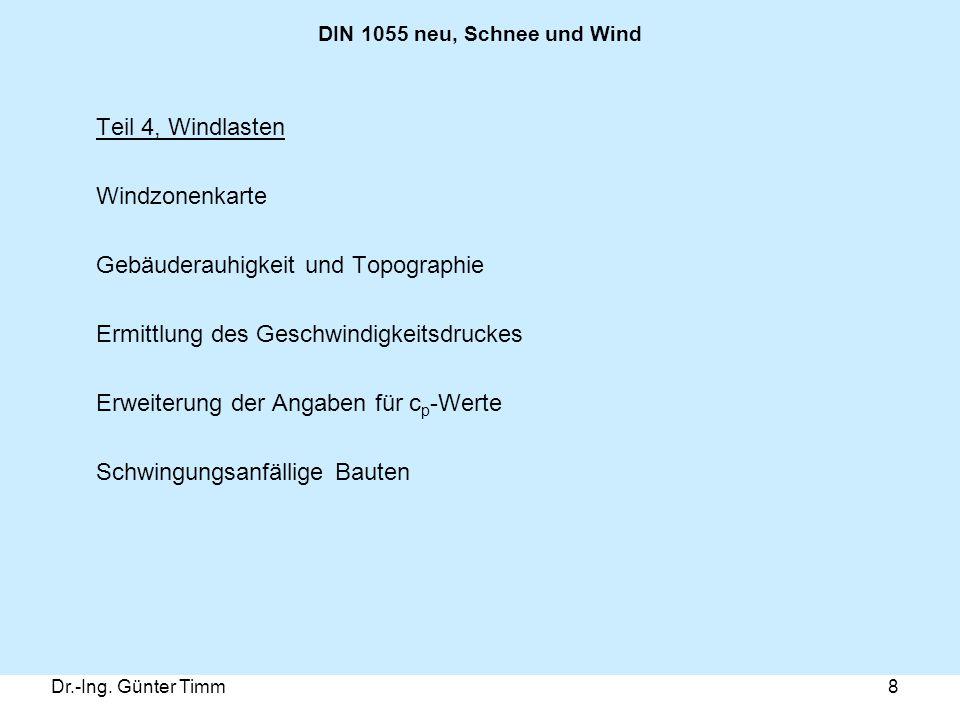 Dr.-Ing. Günter Timm8 DIN 1055 neu, Schnee und Wind Teil 4, Windlasten Windzonenkarte Gebäuderauhigkeit und Topographie Ermittlung des Geschwindigkeit