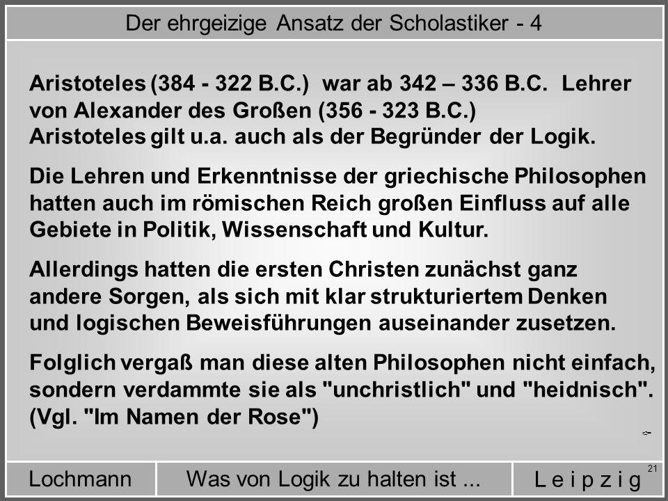 L e i p z i g Was von Logik zu halten ist...Lochmann 21 Aristoteles (384 - 322 B.C.) war ab 342 – 336 B.C.