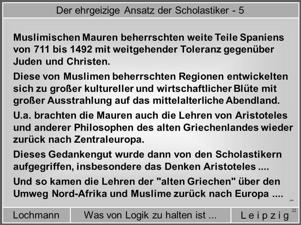 L e i p z i g Was von Logik zu halten ist...Lochmann 22  Muslimischen Mauren beherrschten weite Teile Spaniens Diese von Muslimen beherrschten Regionen entwickelten sich zu großer kultureller und wirtschaftlicher Blüte mit großer Ausstrahlung auf das mittelalterliche Abendland.