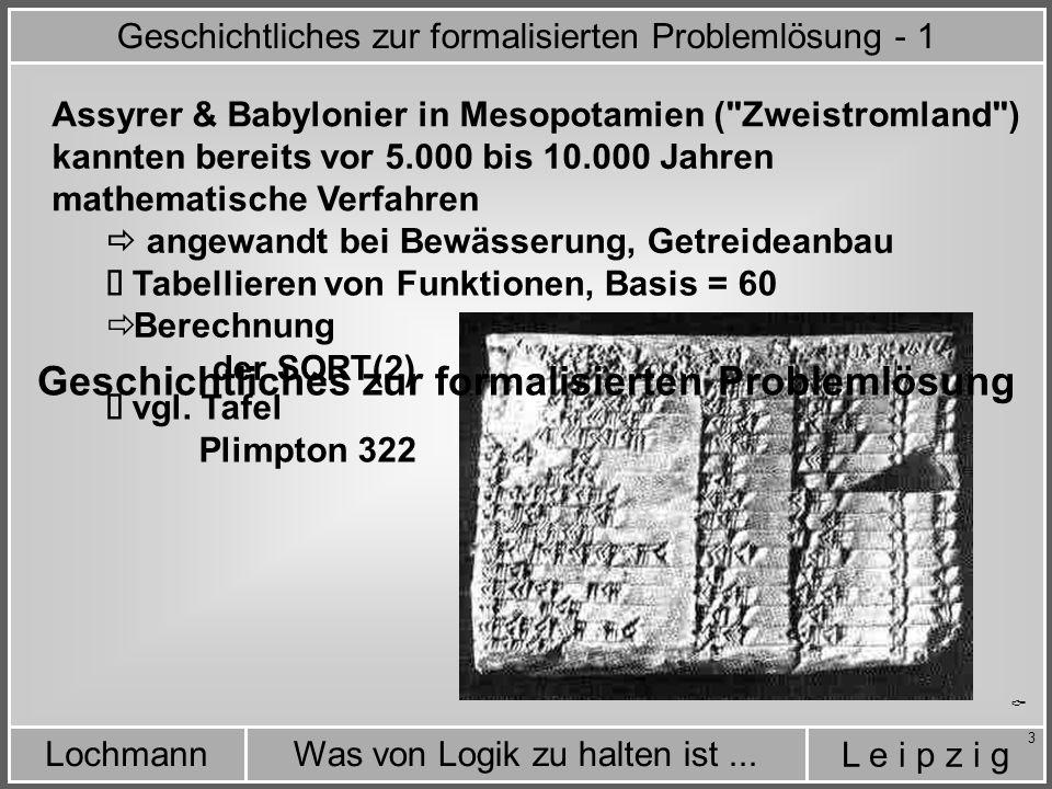 L e i p z i g Was von Logik zu halten ist...Lochmann 44 Cantor hat formalisiert, was die Mathematiker - und und vor ihnen - auch die Philosophen schon lange interessiert hatte: Vereinfacht heißt das bezüglich unserer Betrachtungen:  Ein Skalar ist eine Größe ohne Dimension .