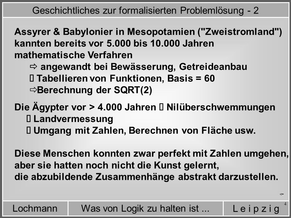 L e i p z i g Was von Logik zu halten ist...Lochmann 25 A = Menschen A = C B = C Der ehrgeizige Ansatz der Scholastiker - 8