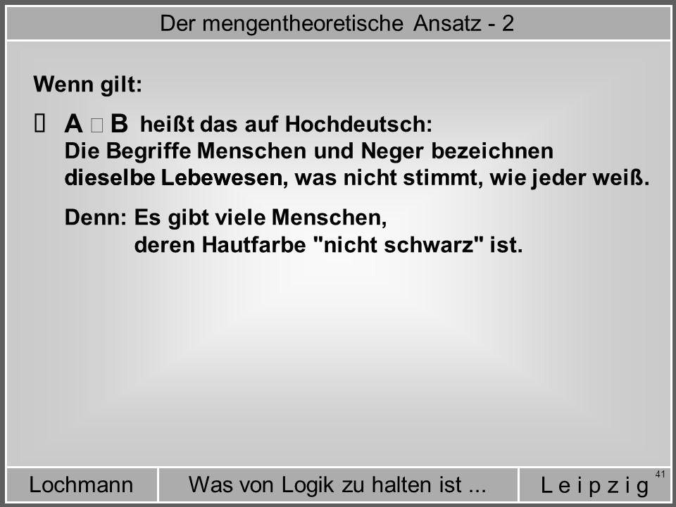 L e i p z i g Was von Logik zu halten ist...Lochmann 41 dieselbe Lebewesen, was nicht stimmt, wie jeder weiß.
