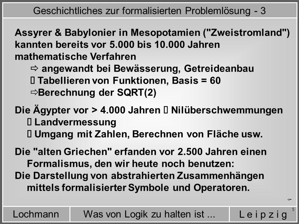 L e i p z i g Was von Logik zu halten ist...Lochmann 6  Die alten Griechen formalisierten beispielsweise die Logik wie folgt: A = B A = C C = B Wenn und wenn dann folgt F o r m a l i s i e r t e L o g i k - 1
