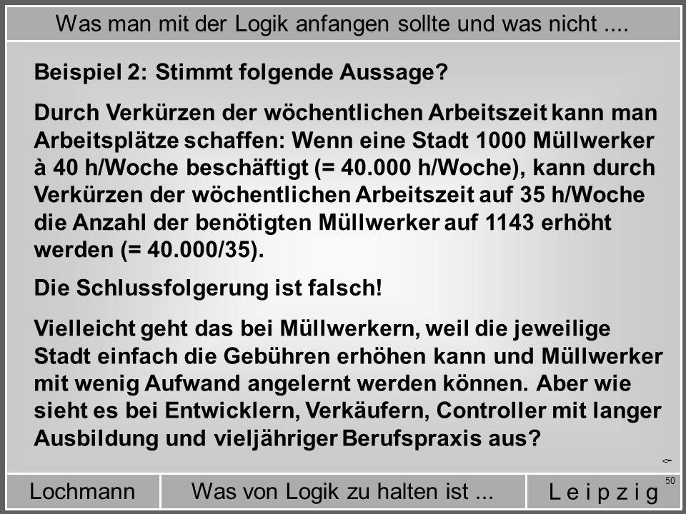 L e i p z i g Was von Logik zu halten ist...Lochmann 50 Beispiel 2:Stimmt folgende Aussage.