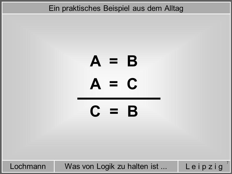 L e i p z i g Was von Logik zu halten ist...Lochmann 28 Alle Neger = Menschen Alle Neger = Schwarz B = C Der ehrgeizige Ansatz der Scholastiker - 8