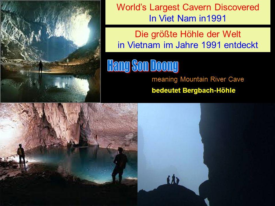World's Largest Cavern Discovered In Viet Nam in1991 World's Largest Cavern Discovered In Viet Nam in1991 meaning Mountain River Cave Die größte Höhle der Welt in Vietnam im Jahre 1991 entdeckt Die größte Höhle der Welt in Vietnam im Jahre 1991 entdeckt bedeutet Bergbach-Höhle...............................................