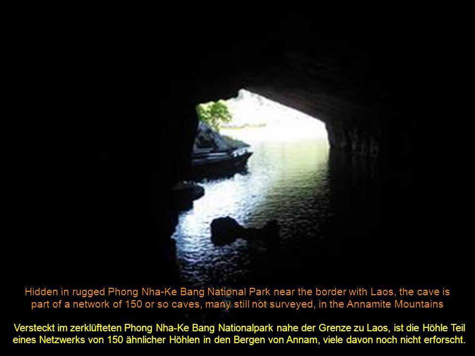 Hidden in rugged Phong Nha-Ke Bang National Park near the border with Laos, the cave is part of a network of 150 or so caves, many still not surveyed, in the Annamite Mountains Versteckt im zerklüfteten Phong Nha-Ke Bang Nationalpark nahe der Grenze zu Laos, ist die Höhle Teil eines Netzwerks von 150 ähnlicher Höhlen in den Bergen von Annam, viele davon noch nicht erforscht.................................................................