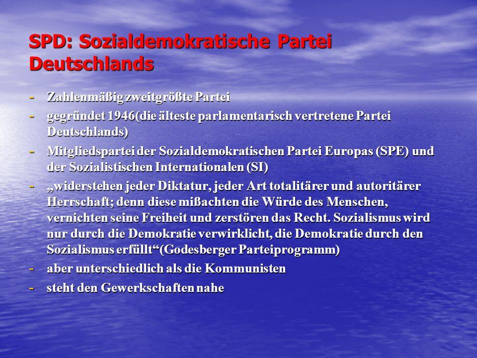 SPD: Sozialdemokratische Partei Deutschlands - Zahlenmäßig zweitgrößte Partei - gegründet 1946(die älteste parlamentarisch vertretene Partei Deutschla