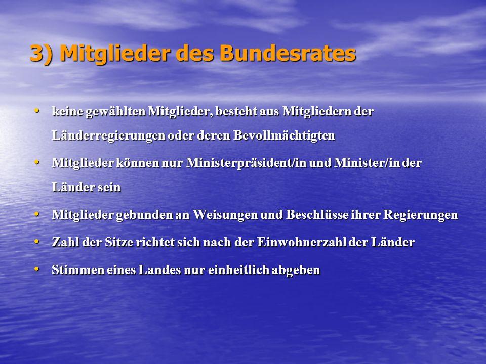 3) Mitglieder des Bundesrates keine gewählten Mitglieder, besteht aus Mitgliedern der Länderregierungen oder deren Bevollmächtigten keine gewählten Mi