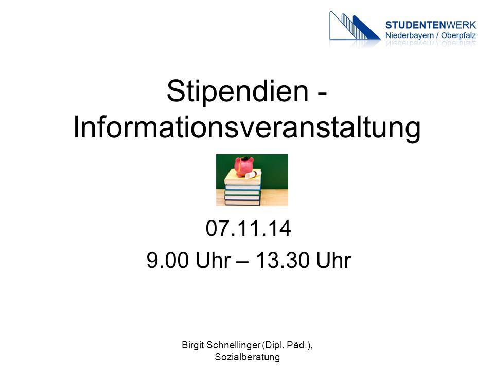 Birgit Schnellinger (Dipl. Päd.), Sozialberatung Stipendien - Informationsveranstaltung 07.11.14 9.00 Uhr – 13.30 Uhr