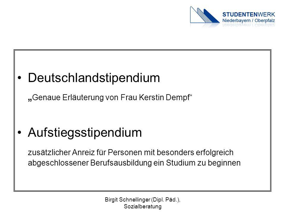 """Birgit Schnellinger (Dipl. Päd.), Sozialberatung Deutschlandstipendium """" Genaue Erläuterung von Frau Kerstin Dempf"""" Aufstiegsstipendium zusätzlicher A"""