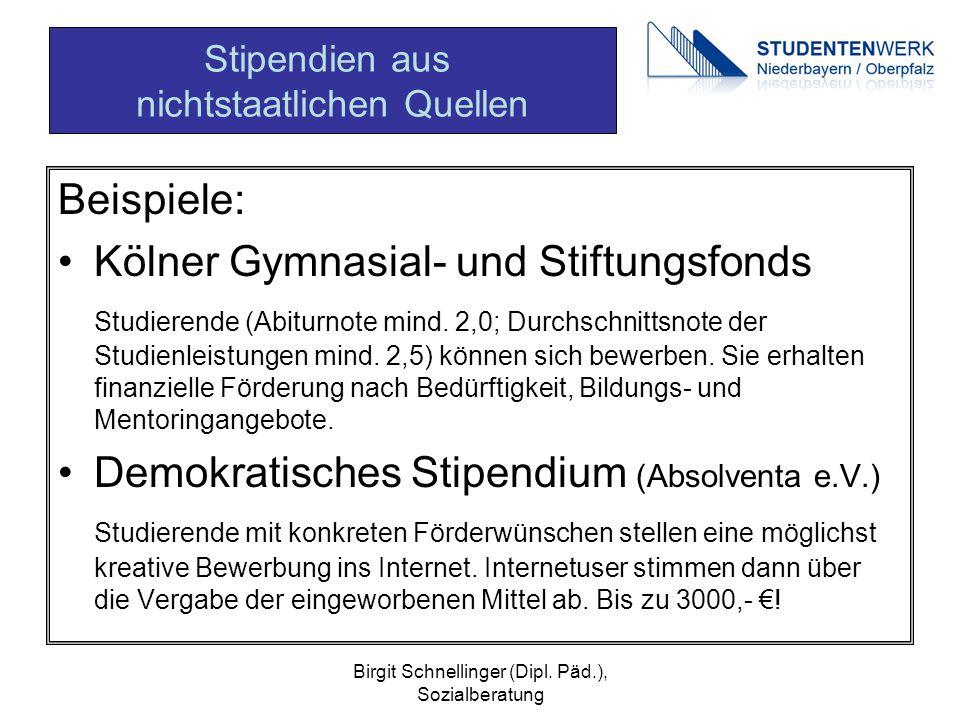 Birgit Schnellinger (Dipl. Päd.), Sozialberatung Beispiele: Kölner Gymnasial- und Stiftungsfonds Studierende (Abiturnote mind. 2,0; Durchschnittsnote