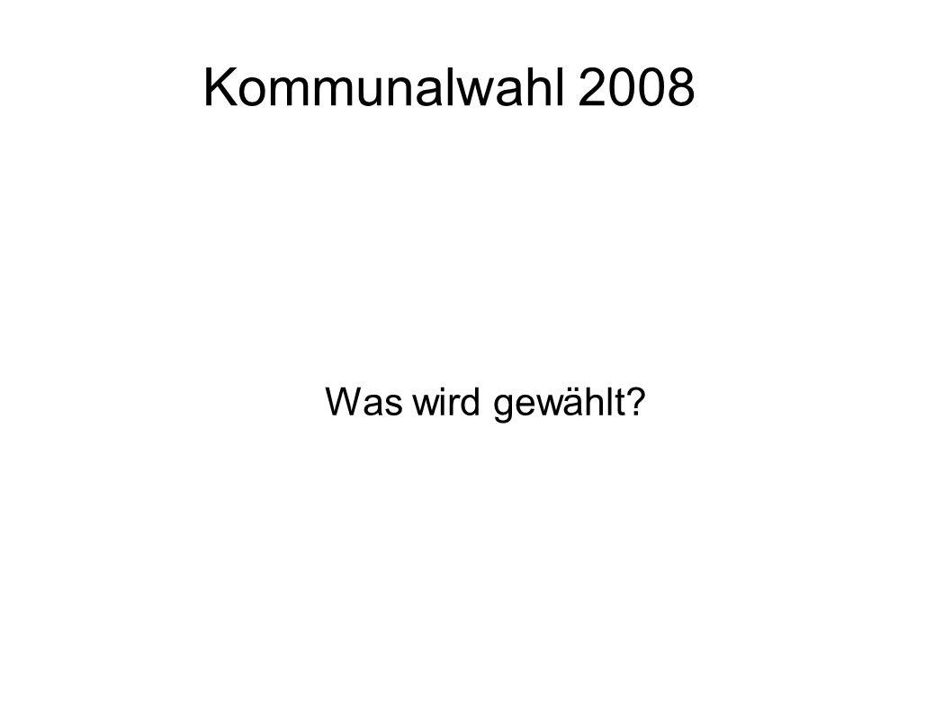 Kommunalwahl 2008 Was wird gewählt?