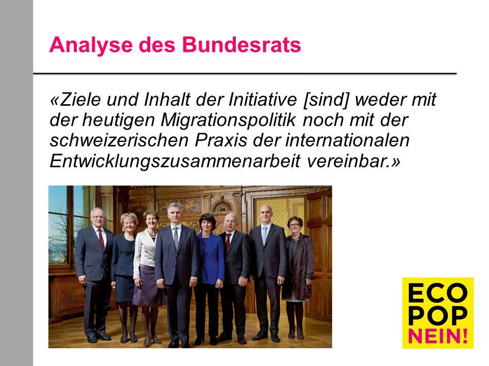 Analyse des Bundesrats «Ziele und Inhalt der Initiative [sind] weder mit der heutigen Migrationspolitik noch mit der schweizerischen Praxis der internationalen Entwicklungszusammenarbeit vereinbar.»