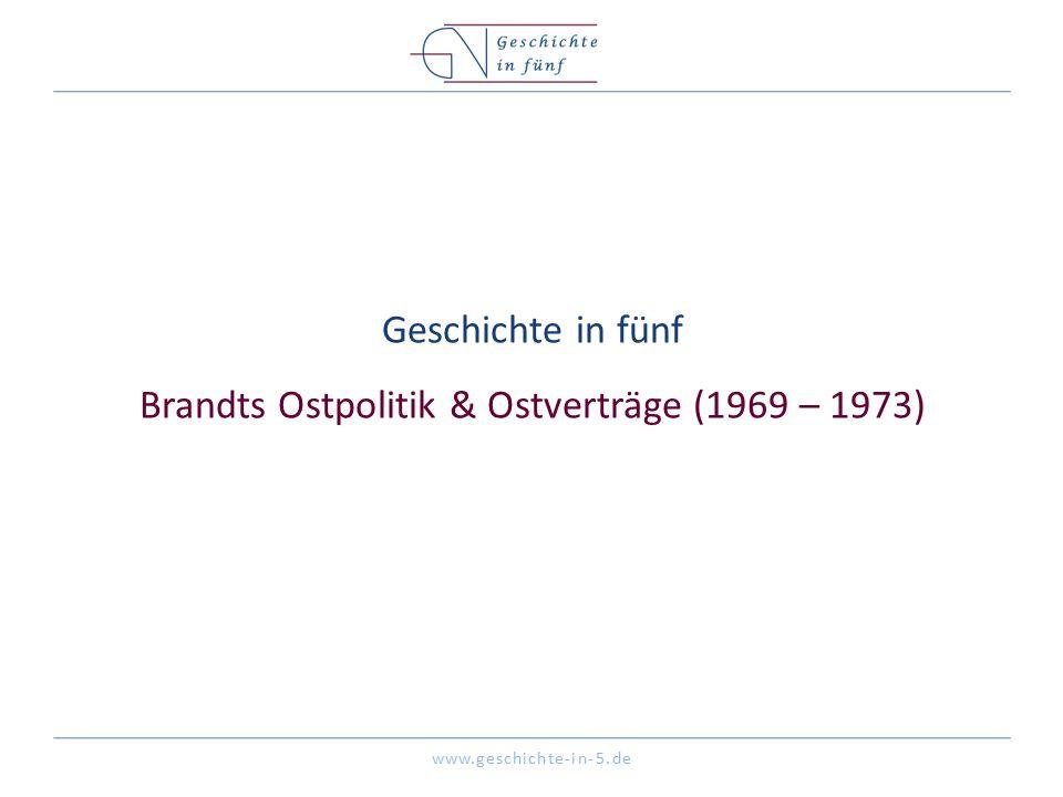 www.geschichte-in-5.de Geschichte in fünf Brandts Ostpolitik & Ostverträge (1969 – 1973)