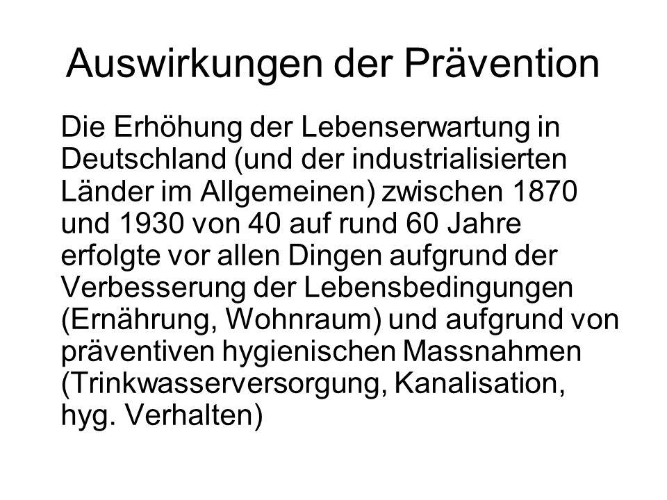 Auswirkungen der Prävention Die Erhöhung der Lebenserwartung in Deutschland (und der industrialisierten Länder im Allgemeinen) zwischen 1870 und 1930