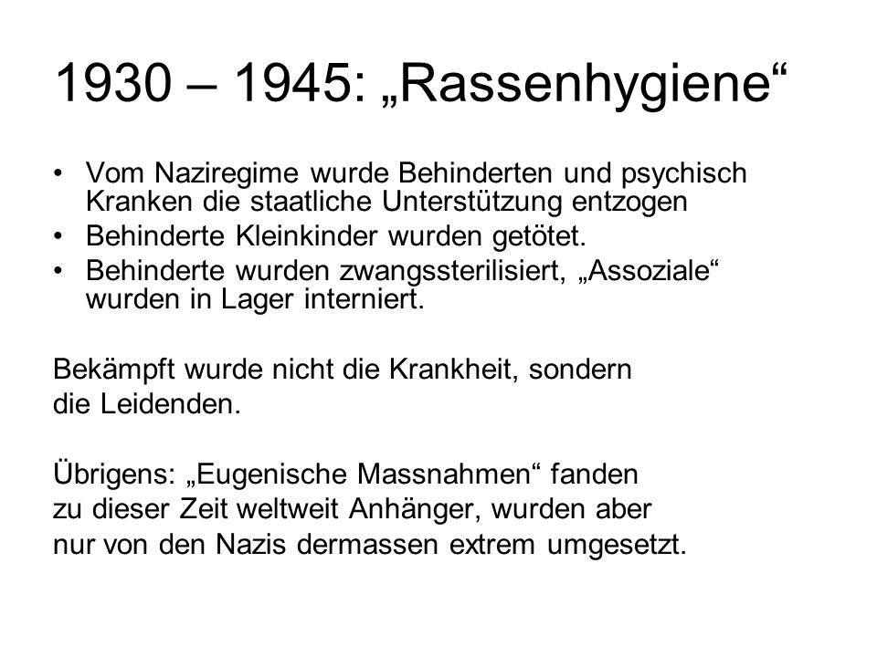 """1930 – 1945: """"Rassenhygiene Vom Naziregime wurde Behinderten und psychisch Kranken die staatliche Unterstützung entzogen Behinderte Kleinkinder wurden getötet."""