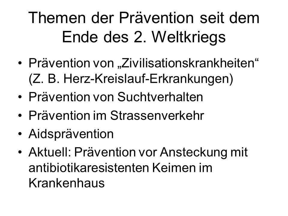 """Themen der Prävention seit dem Ende des 2. Weltkriegs Prävention von """"Zivilisationskrankheiten"""" (Z. B. Herz-Kreislauf-Erkrankungen) Prävention von Suc"""