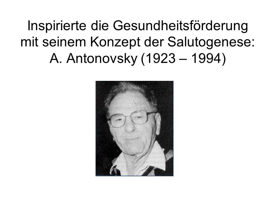 Inspirierte die Gesundheitsförderung mit seinem Konzept der Salutogenese: A. Antonovsky (1923 – 1994)