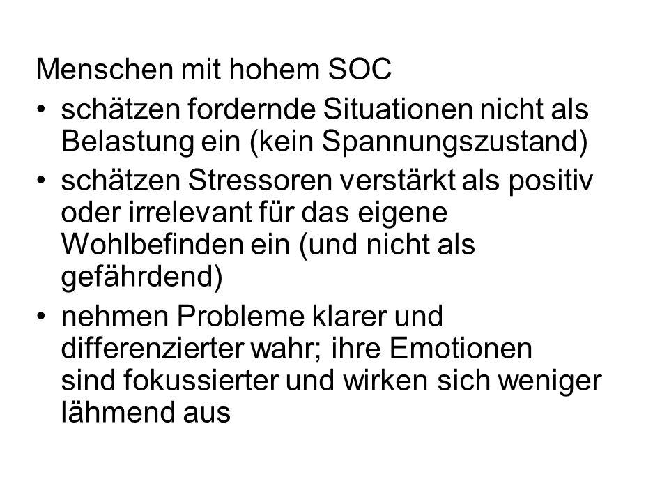 Menschen mit hohem SOC schätzen fordernde Situationen nicht als Belastung ein (kein Spannungszustand) schätzen Stressoren verstärkt als positiv oder i