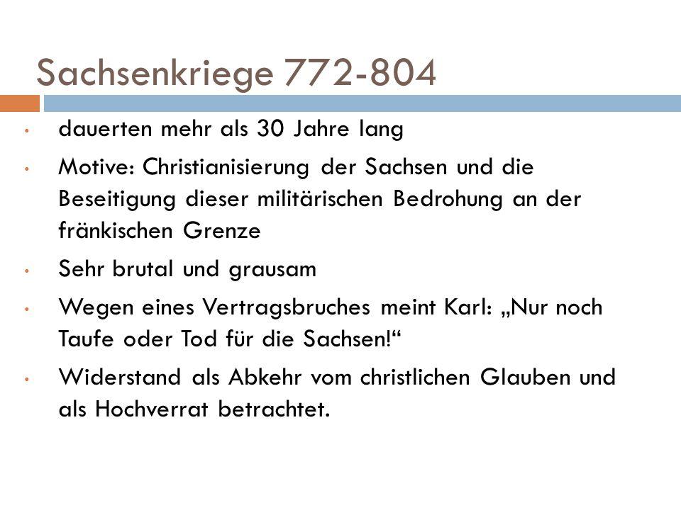 Sachsenkriege 772-804 dauerten mehr als 30 Jahre lang Motive: Christianisierung der Sachsen und die Beseitigung dieser militärischen Bedrohung an der