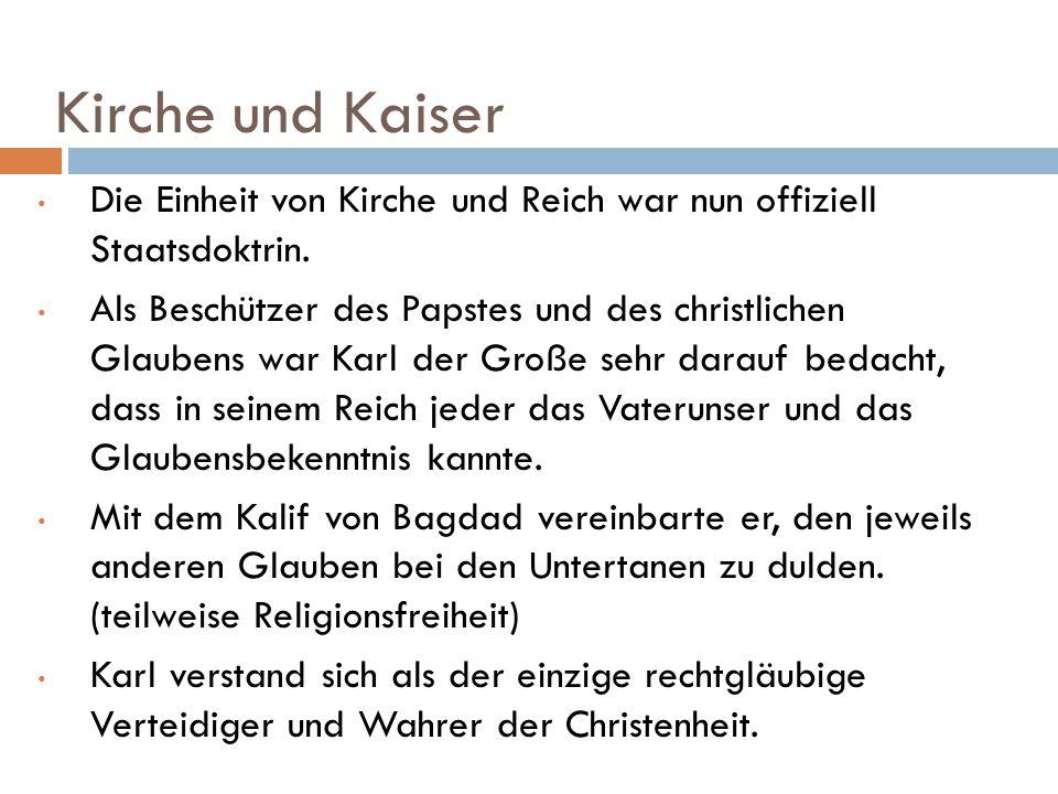 Kirche und Kaiser Die Einheit von Kirche und Reich war nun offiziell Staatsdoktrin. Als Beschützer des Papstes und des christlichen Glaubens war Karl