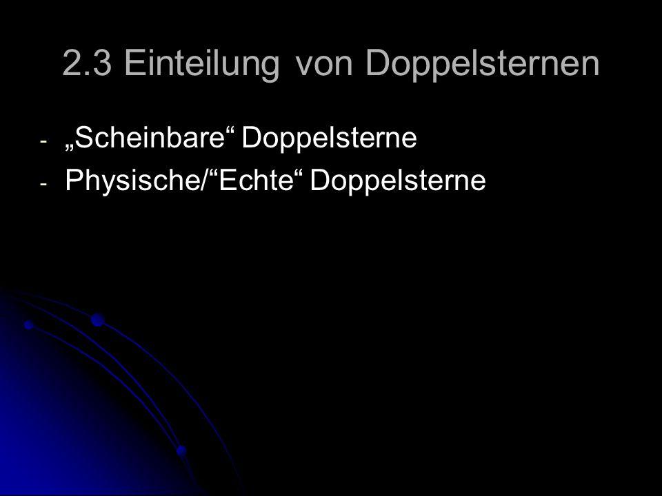 """2.3 Einteilung von Doppelsternen - - """"Scheinbare"""" Doppelsterne - - Physische/""""Echte"""" Doppelsterne"""