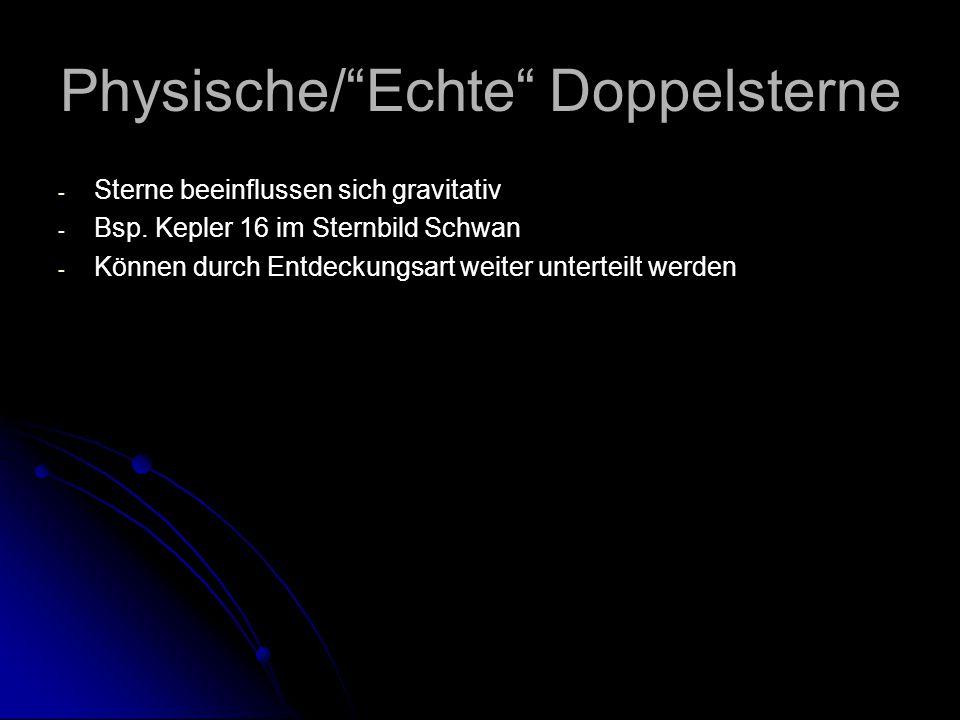 """Physische/""""Echte"""" Doppelsterne - - Sterne beeinflussen sich gravitativ - - Bsp. Kepler 16 im Sternbild Schwan - - Können durch Entdeckungsart weiter u"""