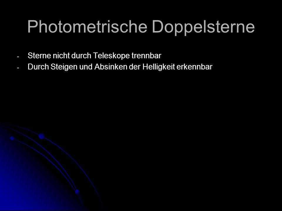 Photometrische Doppelsterne - - Sterne nicht durch Teleskope trennbar - - Durch Steigen und Absinken der Helligkeit erkennbar