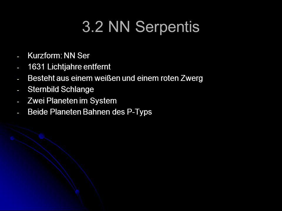 3.2 NN Serpentis - - Kurzform: NN Ser - - 1631 Lichtjahre entfernt - - Besteht aus einem weißen und einem roten Zwerg - - Sternbild Schlange - - Zwei