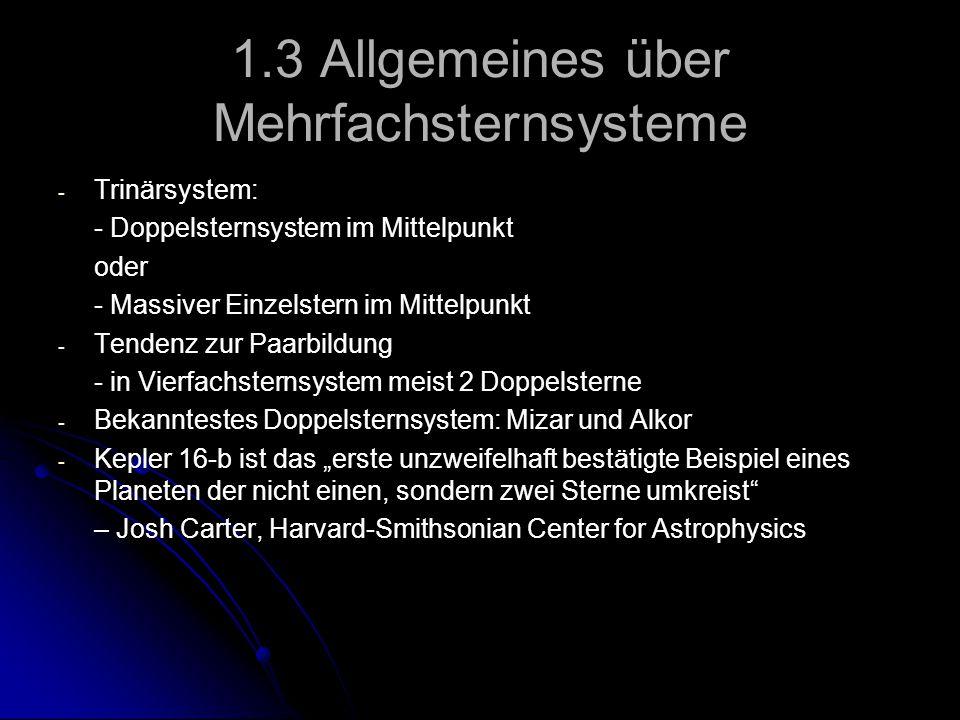1.3 Allgemeines über Mehrfachsternsysteme - - Trinärsystem: - Doppelsternsystem im Mittelpunkt oder - Massiver Einzelstern im Mittelpunkt - - Tendenz