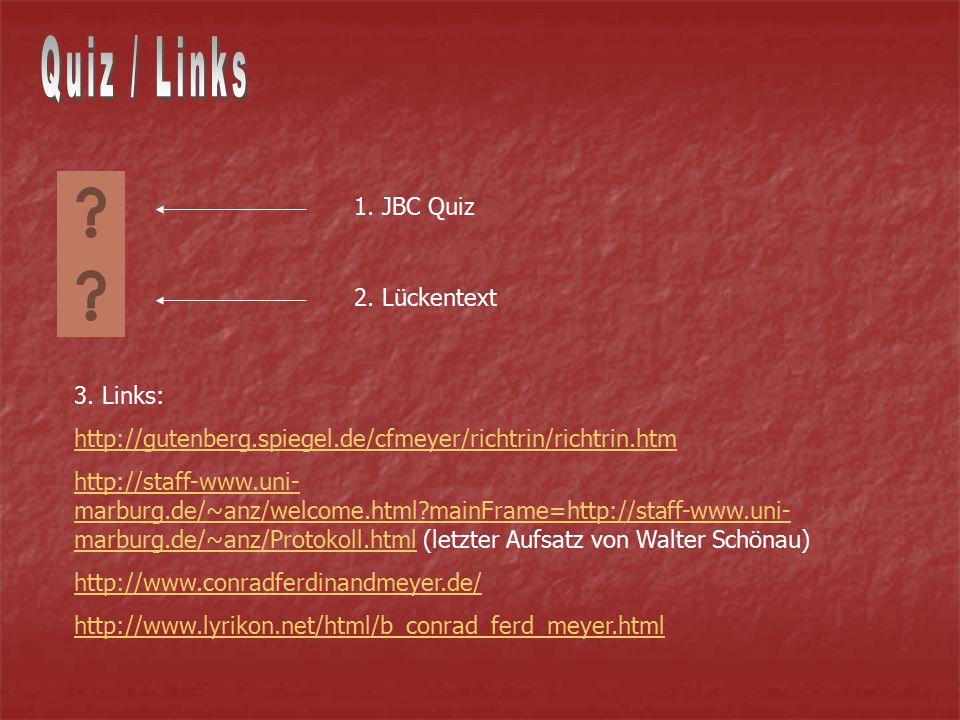 1. JBC Quiz 2. Lückentext 3. Links: http://gutenberg.spiegel.de/cfmeyer/richtrin/richtrin.htm http://staff-www.uni- marburg.de/~anz/welcome.html?mainF
