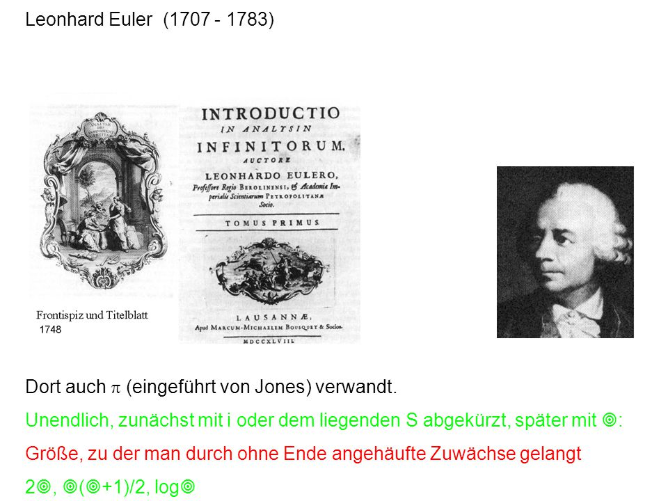 Leonhard Euler (1707 - 1783) Dort auch  (eingeführt von Jones) verwandt. Unendlich, zunächst mit i oder dem liegenden S abgekürzt, später mit  : Grö