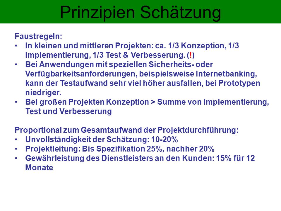 Prinzipien Schätzung Faustregeln: In kleinen und mittleren Projekten: ca.
