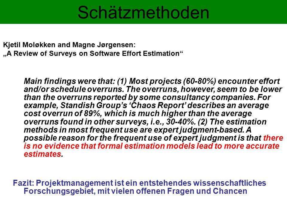 Schätzmethoden Fazit: Projektmanagement ist ein entstehendes wissenschaftliches Forschungsgebiet, mit vielen offenen Fragen und Chancen Main findings were that: (1) Most projects (60-80%) encounter effort and/or schedule overruns.