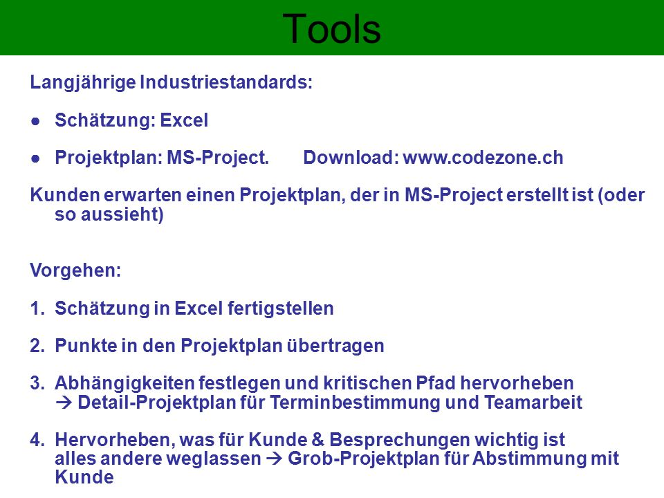 Tools Langjährige Industriestandards: ●Schätzung: Excel ●Projektplan: MS-Project.