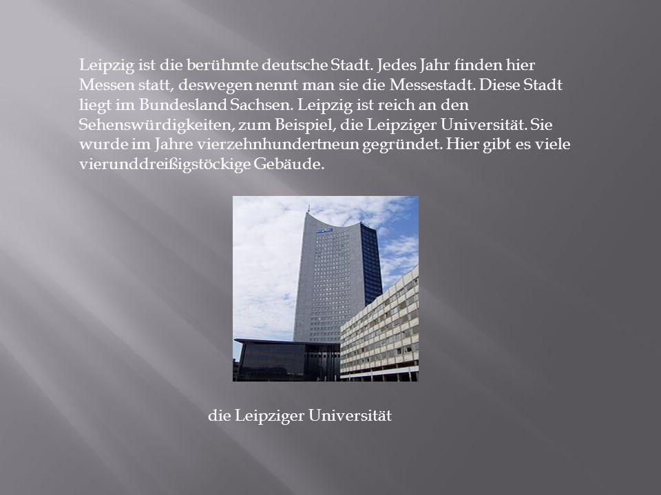 Zu den bekanntesten Bauten gehören der imposante Leipziger Hauptbahnhof mit sechsundzwanzig Bahnsteigen, das neue Rathaus mit dem einhudertundacht Meters hohen Turm, das Völkerschlachtdenkmal gegen die Armee Napoleons, das Museum der bildenden Künste.