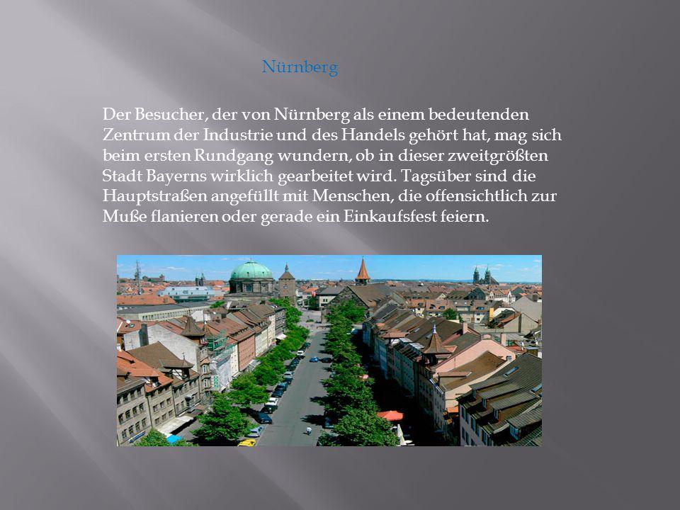 Nürnberg Der Besucher, der von Nürnberg als einem bedeutenden Zentrum der Industrie und des Handels gehört hat, mag sich beim ersten Rundgang wundern, ob in dieser zweitgrößten Stadt Bayerns wirklich gearbeitet wird.