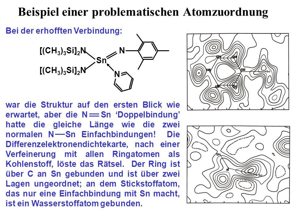Beispiel einer problematischen Atomzuordnung Bei der erhofften Verbindung: [(CH 3 ) 3 Si] 2 N N Sn [(CH 3 ) 3 Si] 2 N war die Struktur auf den ersten