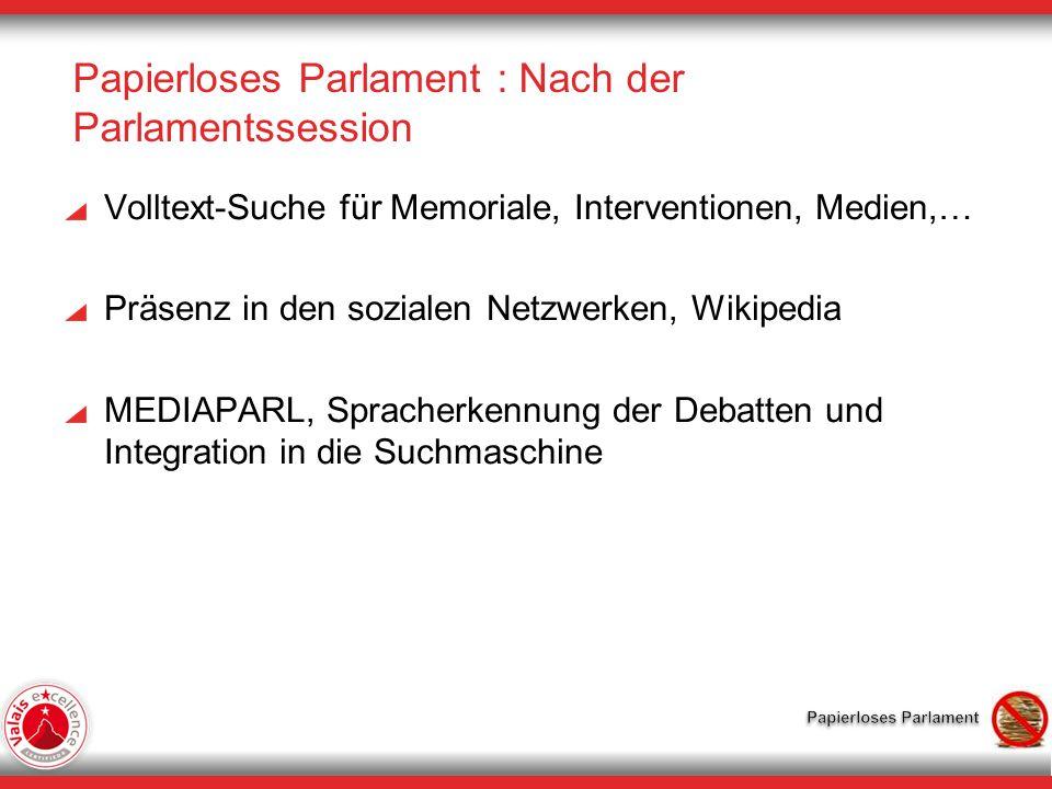 Papierloses Parlament : Nach der Parlamentssession Volltext-Suche für Memoriale, Interventionen, Medien,… Präsenz in den sozialen Netzwerken, Wikipedia MEDIAPARL, Spracherkennung der Debatten und Integration in die Suchmaschine
