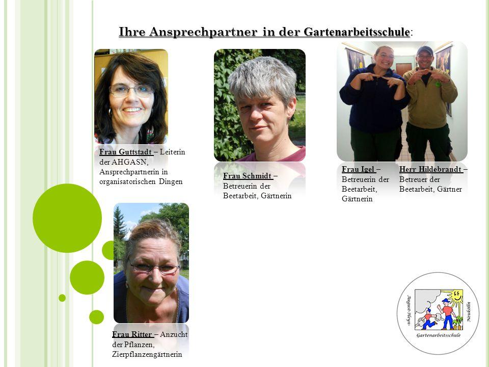 Ihre Ansprechpartner in der Gartenarbeitsschule Ihre Ansprechpartner in der Gartenarbeitsschule: Frau Guttstadt – Leiterin der AHGASN, Ansprechpartner