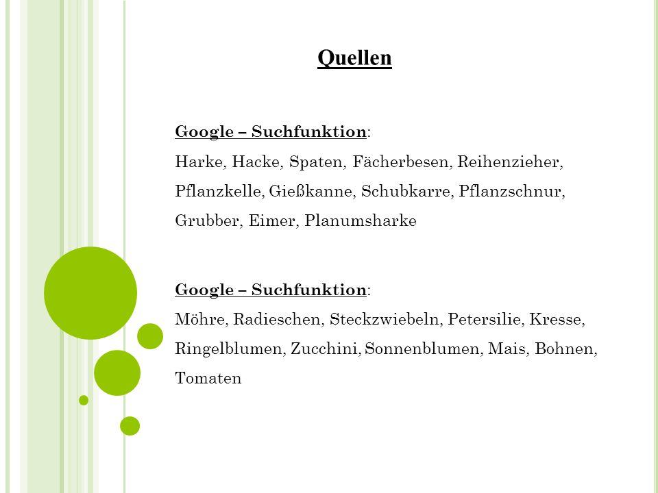 Quellen Google – Suchfunktion : Harke, Hacke, Spaten, Fächerbesen, Reihenzieher, Pflanzkelle, Gießkanne, Schubkarre, Pflanzschnur, Grubber, Eimer, Pla
