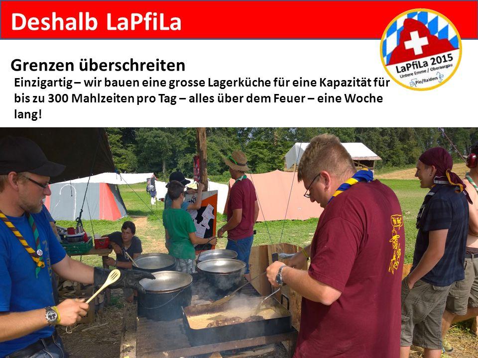 Deshalb LaPfiLa Grenzen überschreiten Einzigartig – wir bauen eine grosse Lagerküche für eine Kapazität für bis zu 300 Mahlzeiten pro Tag – alles über