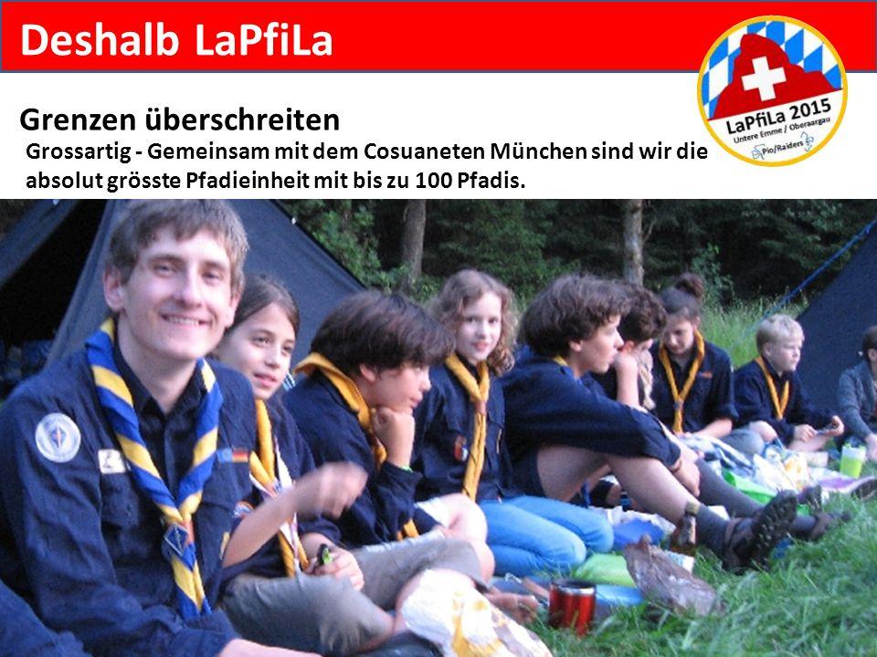 Deshalb LaPfiLa Grenzen überschreiten Grossartig - Gemeinsam mit dem Cosuaneten München sind wir die absolut grösste Pfadieinheit mit bis zu 100 Pfadi