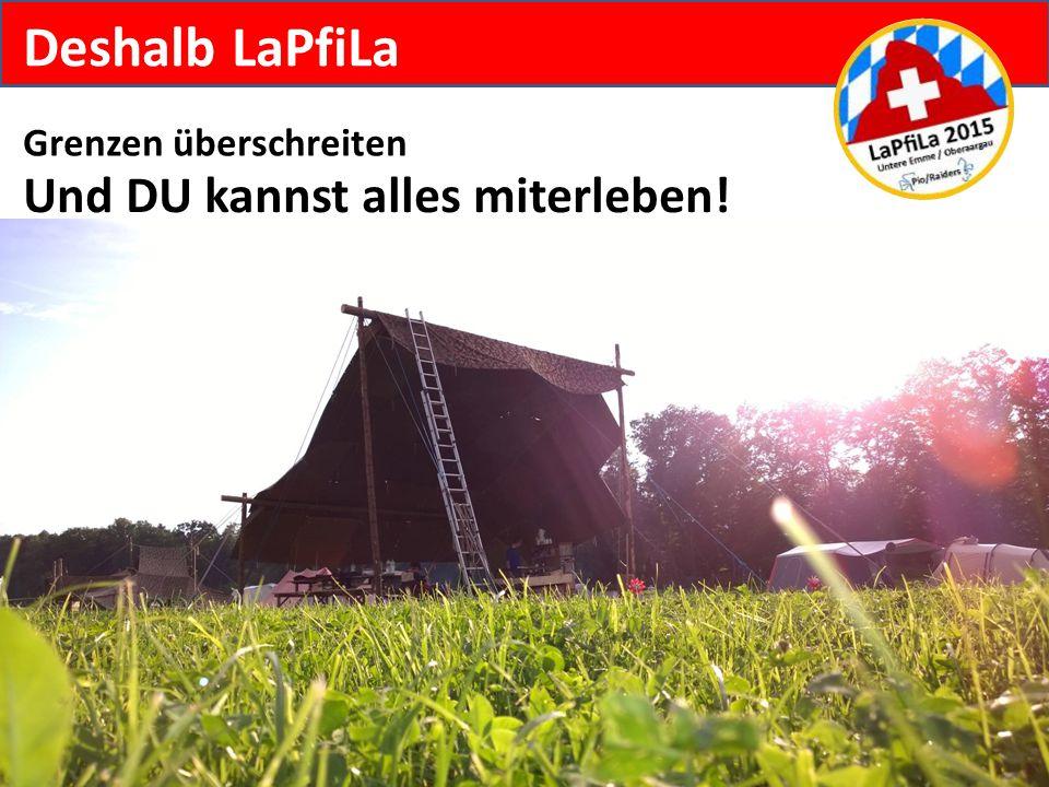 Deshalb LaPfiLa Grenzen überschreiten Und DU kannst alles miterleben!