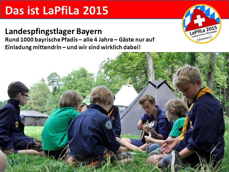 Das ist LaPfiLa 2015 Landespfingstlager Bayern Rund 1000 bayrische Pfadis – alle 4 Jahre – Gäste nur auf Einladung mittendrin – und wir sind wirklich