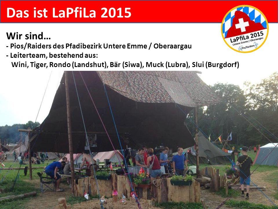Das ist LaPfiLa 2015 Wir sind… - Pios/Raiders des Pfadibezirk Untere Emme / Oberaargau - Leiterteam, bestehend aus: Wini, Tiger, Rondo (Landshut), Bär