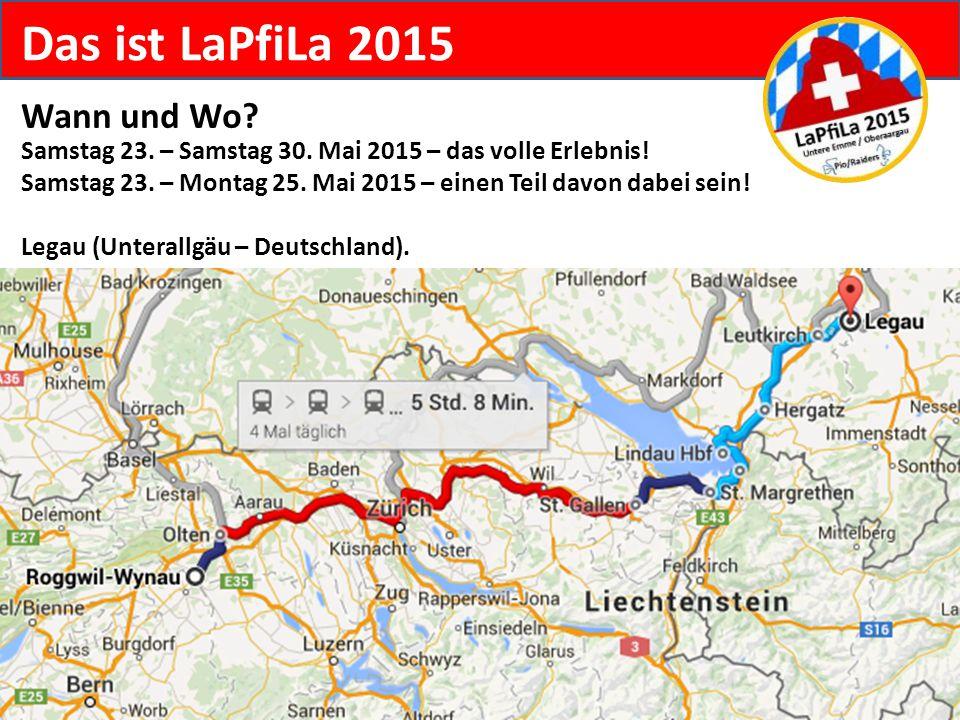 Das ist LaPfiLa 2015 Wann und Wo? Samstag 23. – Samstag 30. Mai 2015 – das volle Erlebnis! Samstag 23. – Montag 25. Mai 2015 – einen Teil davon dabei